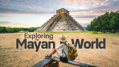 Exploring the Mayan World