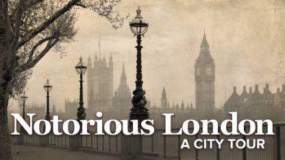 Notorious London: A City Tour