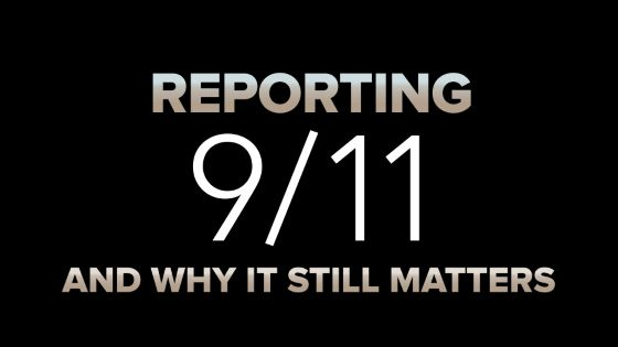 Reporting 9/11 and Why It Still Matters