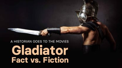 A Historian Goes to the Movies: Gladiator Fact vs. Fiction
