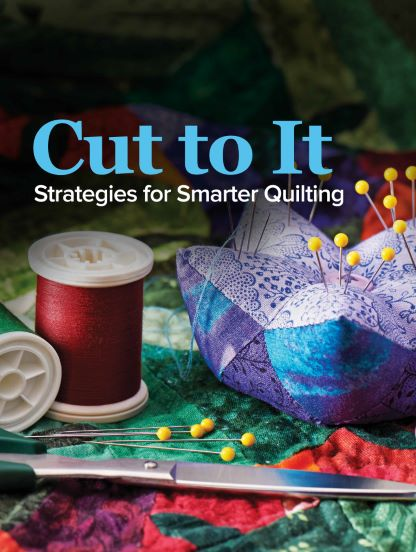 Cut to It: Strategies for Smarter Quilting