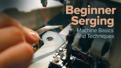 Beginner Serging: Machine Basics and Techniques
