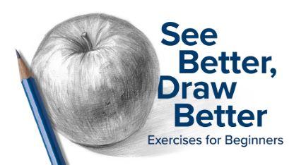 See Better, Draw Better: Exercises for Beginners