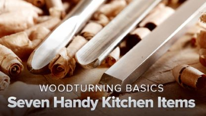 Woodturning Basics: Seven Handy Kitchen Items