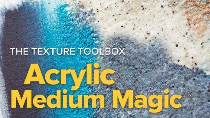 The Texture Toolbox: Acrylic Medium Magic