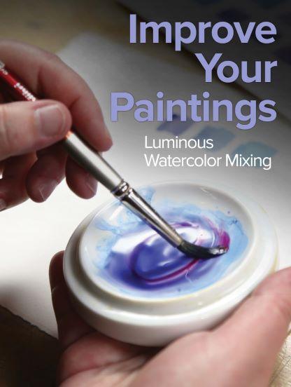 Improve Your Paintings: Luminous Watercolor Mixing
