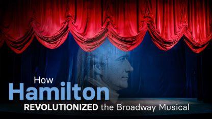 How Hamilton Revolutionized the Broadway Musical