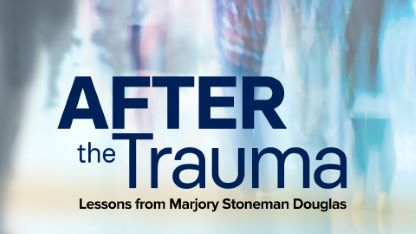 After the Trauma: Lessons from Marjory Stoneman Douglas