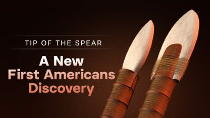 Tip of the Spear: A New First Americans Discovery