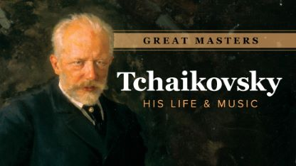 Great Masters: Tchaikovsky—His Life and Music