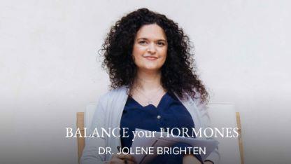 Balance Your Hormones with Dr. Jolene Brighten