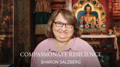 Compassionate Resilience with Sharon Salzberg