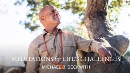 Meditations for Life's Challenges with Michael B. Beckwith