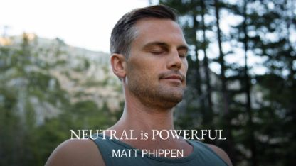 Neutral is Powerful with Matt Phippen