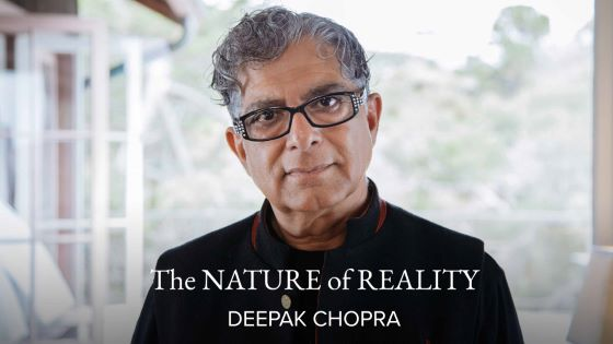 The Nature of Reality with Deepak Chopra