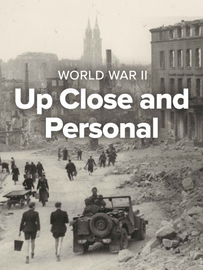 World War II: Up Close and Personal