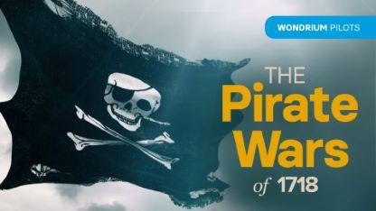 Wondrium Pilots: The Pirate Wars of 1718