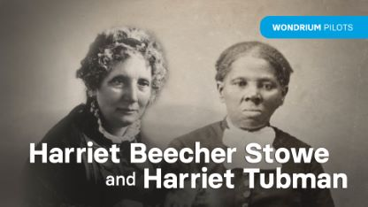 Wondrium Pilots: Harriet Beecher Stowe and Harriet Tubman