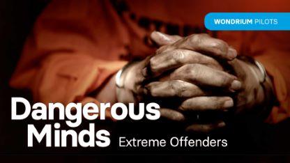 Plus Pilots: Dangerous Minds: Extreme Offenders