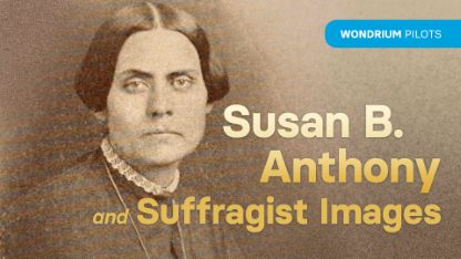 Wondrium Pilots: Susan B. Anthony and Suffragist Images
