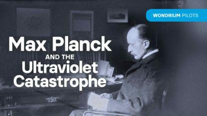 Plus Pilots: Max Planck and the Ultraviolet Catastrophe