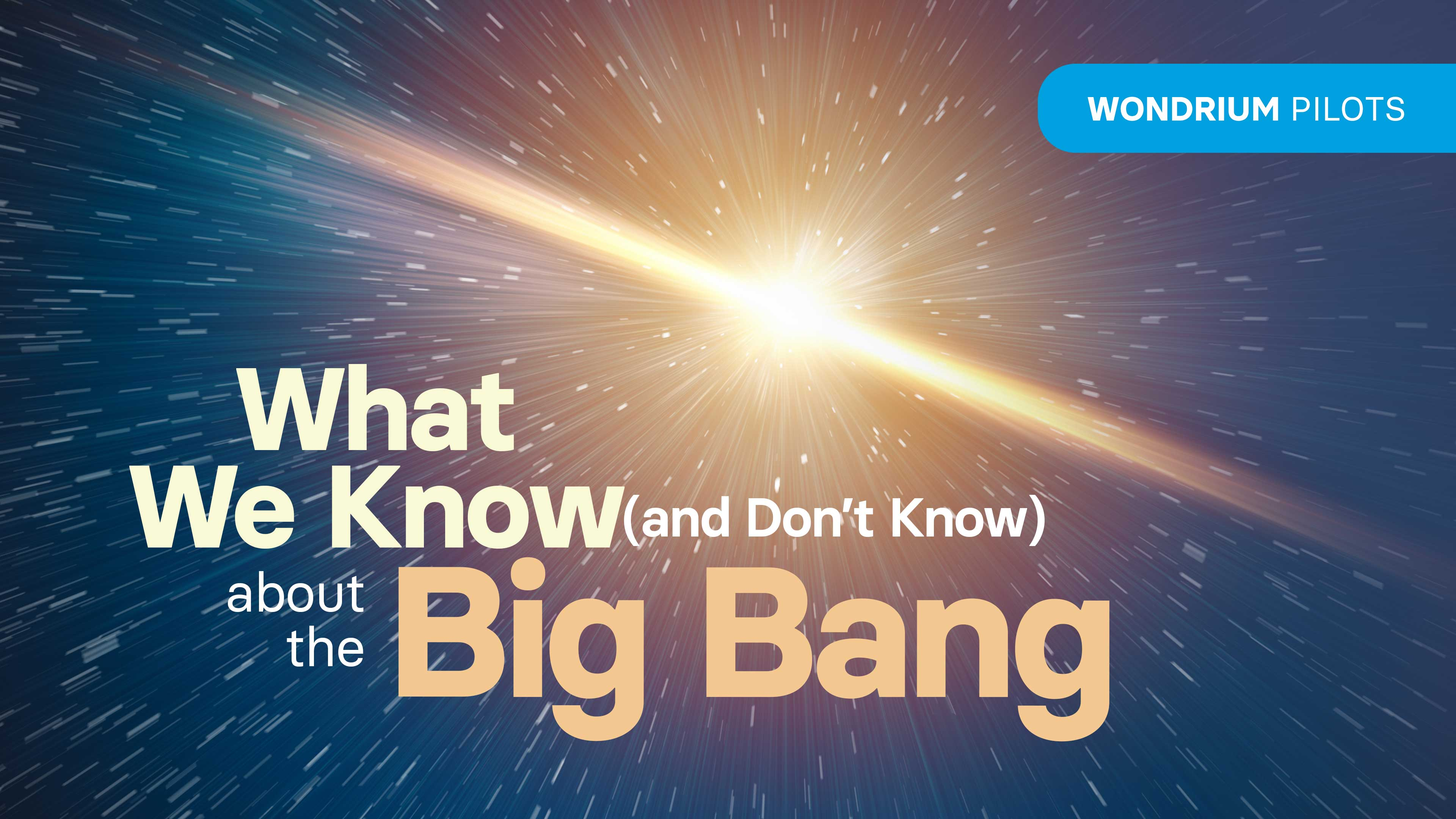 What We Know (and Don't Know) about the Big Bang