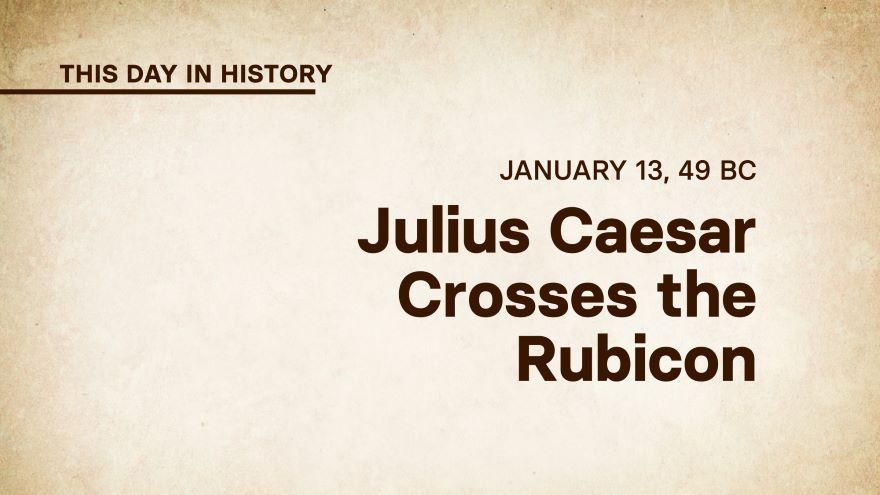 January 11, 49 BC: Julius Caesar Crosses the Rubicon