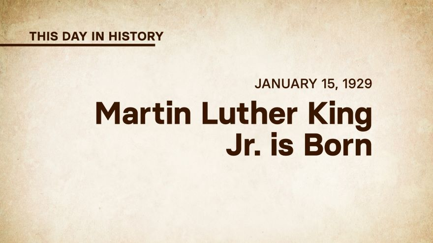 January 15, 1929: Martin Luther King Jr. Is Born