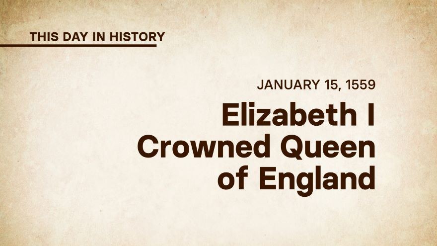 January 15, 1559: Elizabeth I Is Crowned Queen of England