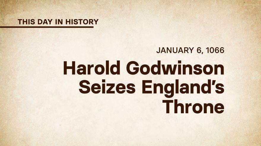 January 6, 1066: Harold Godwinson Seizes England's Throne