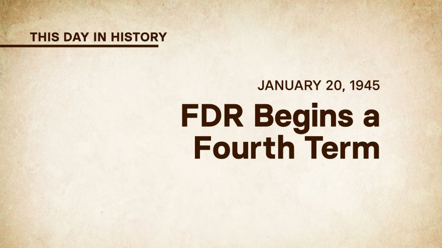 January 20, 1945: FDR Begins a Fourth Term