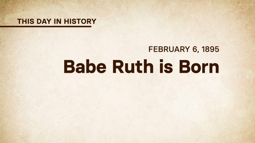 February 6, 1895: Babe Ruth Is Born