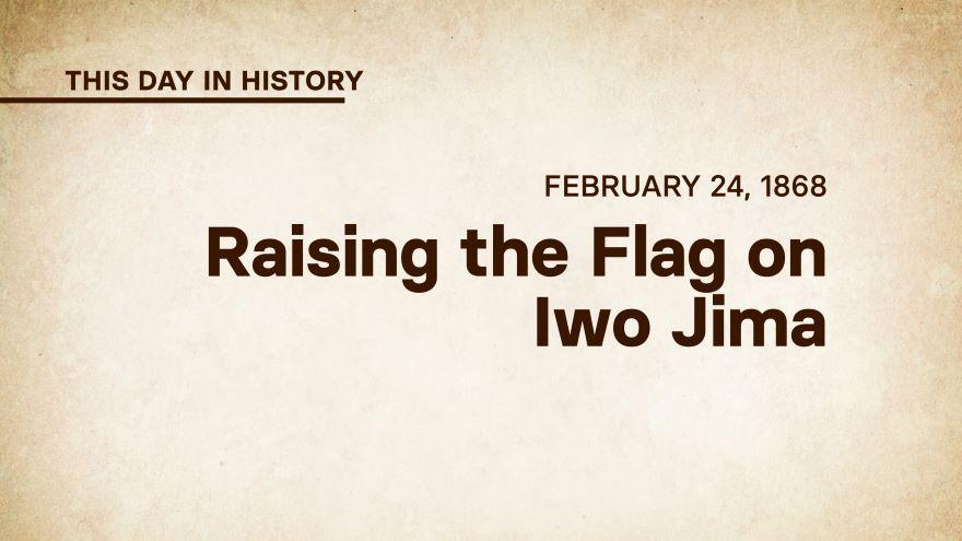 February 23, 1945: Raising the Flag on Iwo Jima