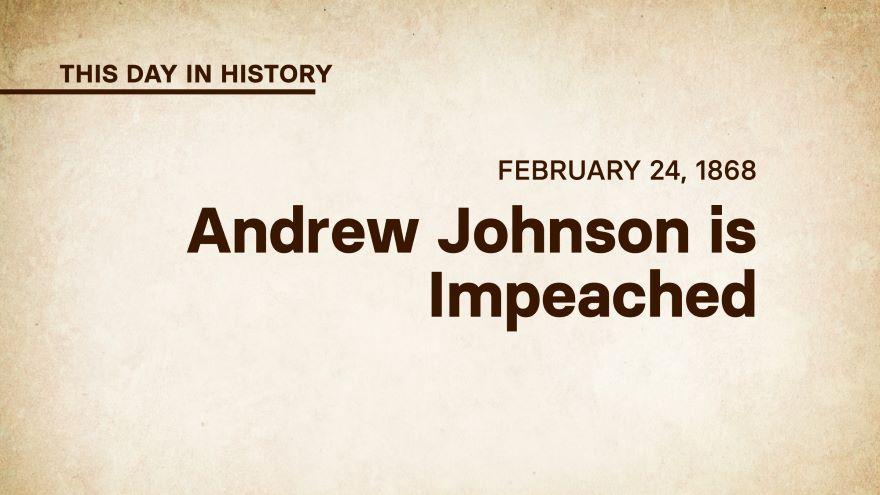 February 24, 1868: Andrew Johnson Impeached