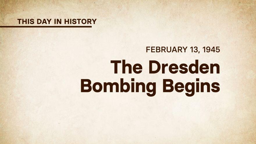 February 13, 1945: The Dresden Bombing Begins