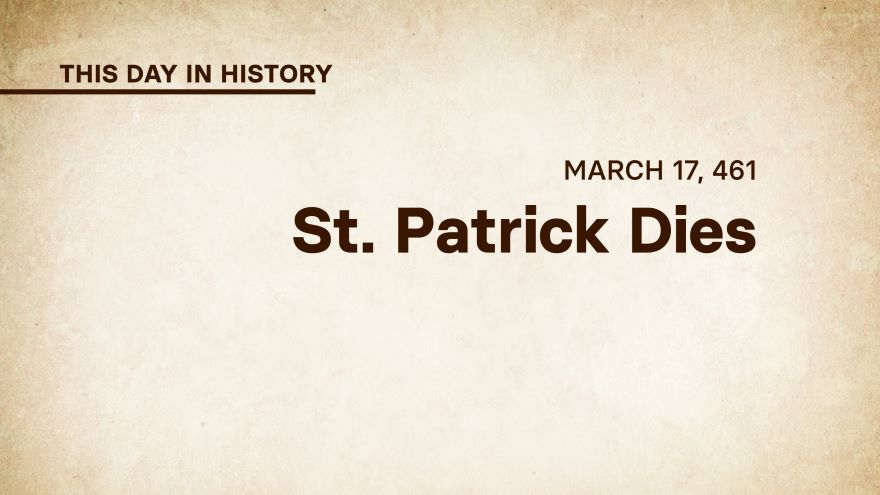 March 17, 461: St. Patrick Dies