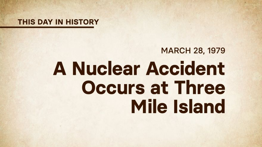 March 28, 1979: A Nuclear Accident Occurs at Three Mile Island