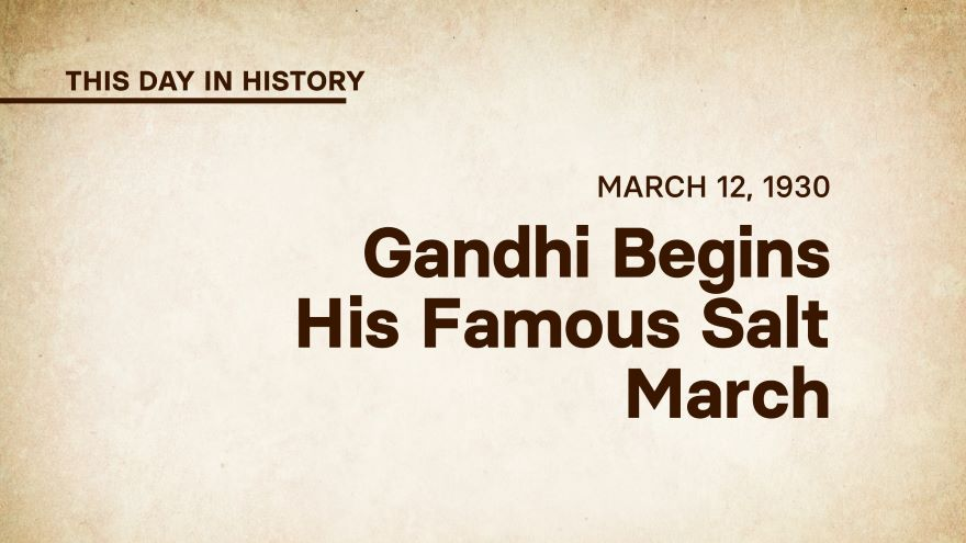 March 12, 1930: Gandhi Begins His Famous Salt March