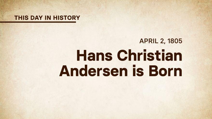 April 2, 1805: Hans Christian Andersen Is Born