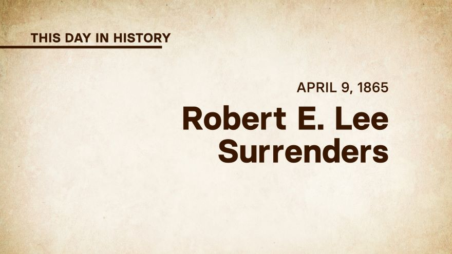 April 9, 1865: Robert E. Lee Surrenders