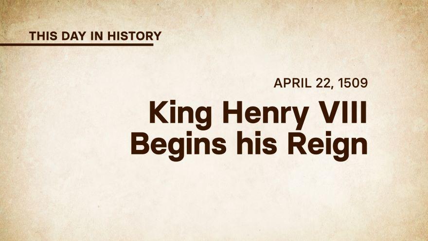 April 22, 1509: King Henry VIII Begins His Reign