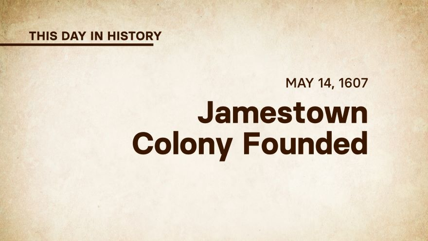 May 14, 1607: Jamestown Colony Founded