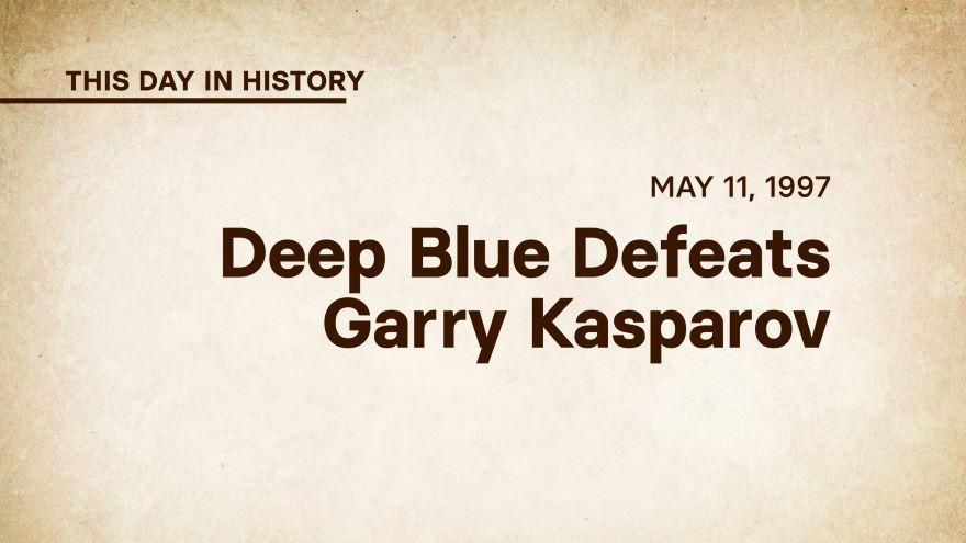 May 11, 1997: Deep Blue Defeats Garry Kasparov