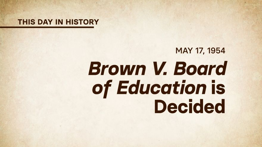 May 17, 1954: Brown v. Board of Education Is Decided
