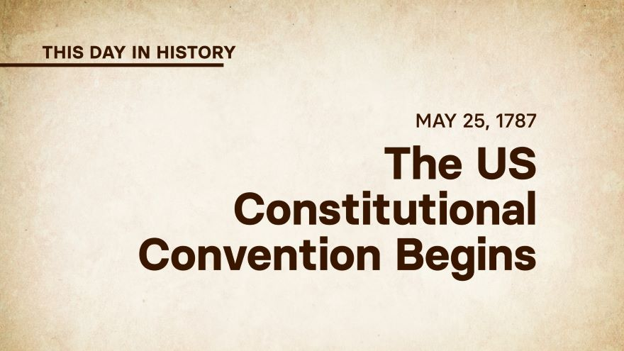 May 25, 1787: The US Constitutional Convention Begins