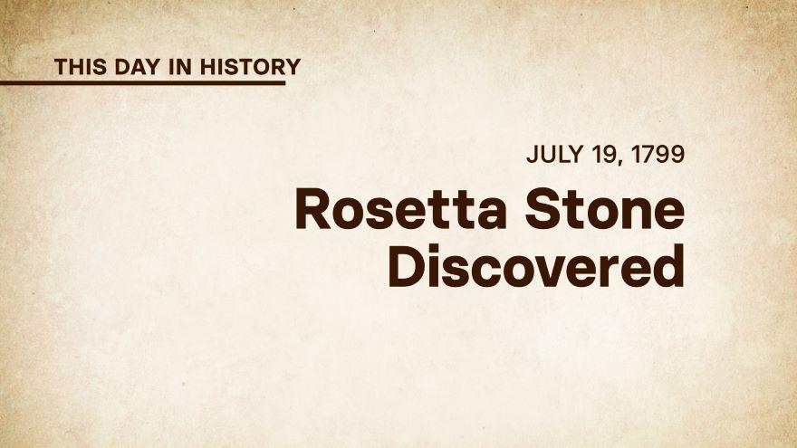 July 19, 1799: Rosetta Stone Discovered