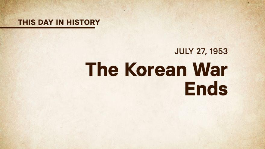 July 27, 1953: The Korean War Ends