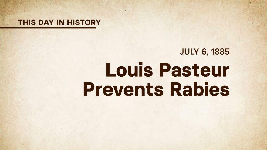 July 6, 1885:  Louis Pasteur Prevents Rabies