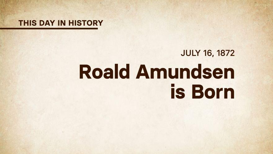 July 16, 1872: Roald Amundsen is Born