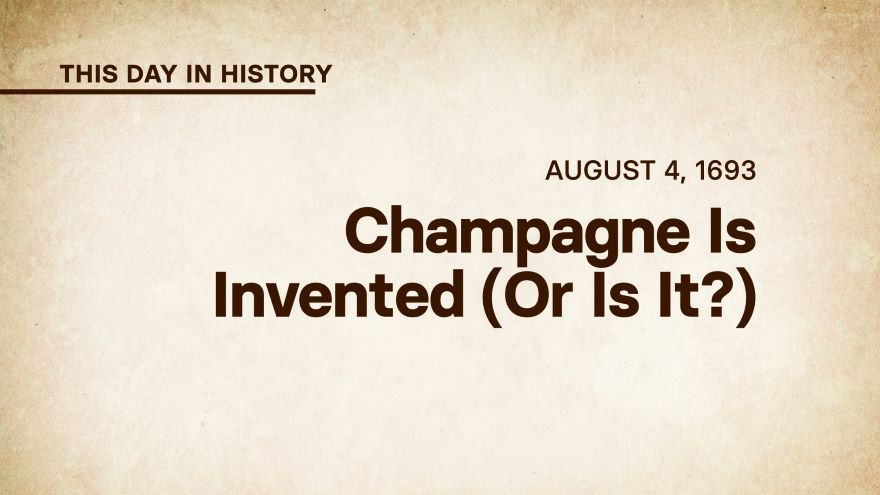 August 4, 1693: Champagne Is Invented (Or Is It?)